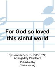 So greatly God esteemed the world (Also hat Gott die Welt geliebt)