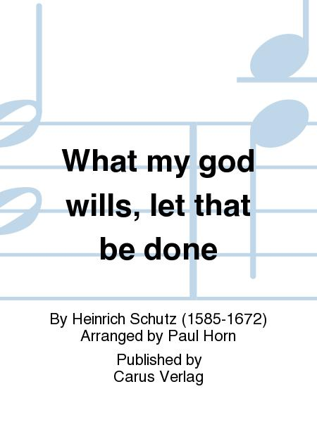 What my god wills, let that be done (Was mein Gott will, das g'scheh)