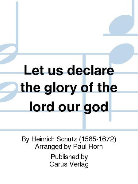 Let us declare the glory of the lord our god (Lasset uns doch den Herren, unsern Gott)