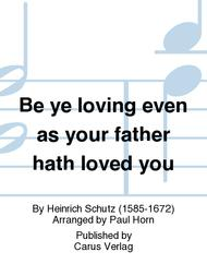 Be ye loving even as your father hath loved you (Seid barmherzig, wie auch euer Vater barmherzig ist)