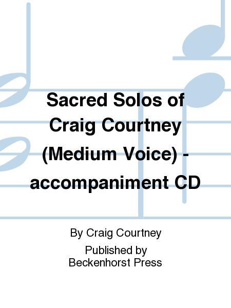 Sacred Solos of Craig Courtney (Medium Voice) - accompaniment CD