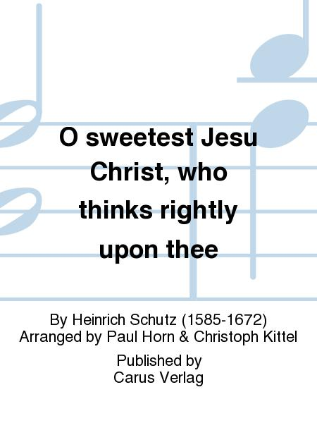 O sweetest Jesu Christ, who thinks rightly upon thee (O susser Jesu Christ, wer an dich (Aria))