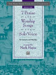 The Mark Hayes Vocal Solo Collection -- 7 Praise and Worship Songs for Solo Voice