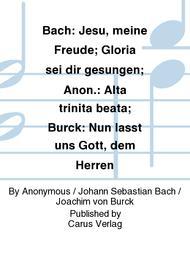 Bach: Jesu, meine Freude; Gloria sei dir gesungen; Anon.: Alta trinita beata; Burck: Nun lasst uns Gott, dem Herren