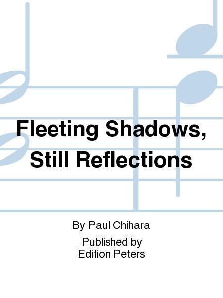 Fleeting Shadows, Still Reflections
