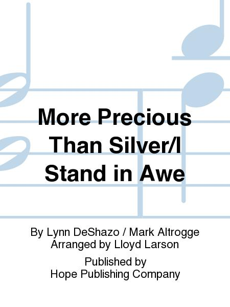 More Precious Than Silver with I Stand in Awe