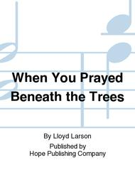 When You Prayed Beneath the Trees