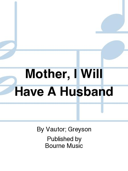 Mother, I Will Have A Husband