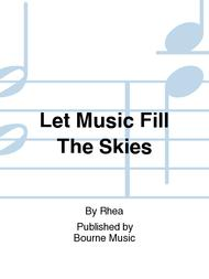 Let Music Fill The Skies