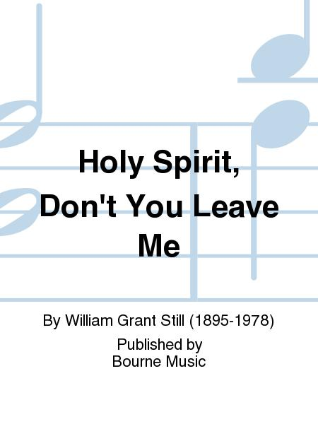 Holy Spirit, Don't You Leave Me