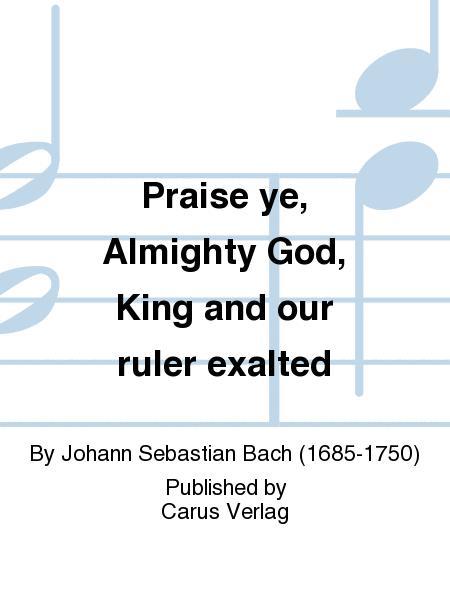 Praise ye, Almighty God, King and our ruler exalted (Lobe den Herren, den machtigen Konig der Ehren)
