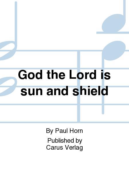 God the Lord is sun and shield (Gott, der Herr, ist Sonn und Schild)