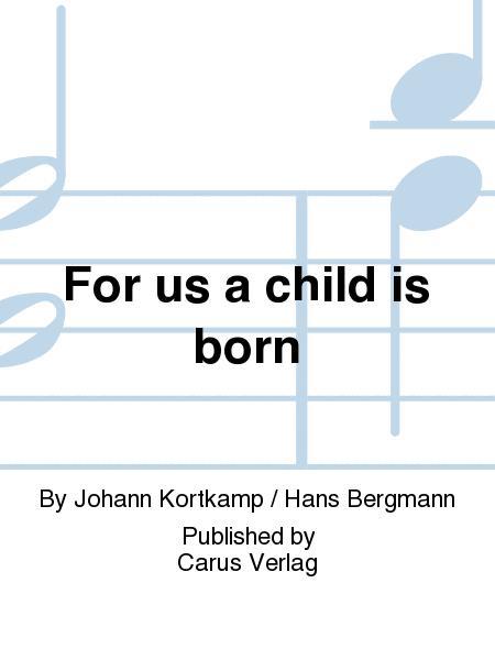 For us a child is born (Uns ist ein Kind geboren)