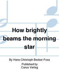 How brightly beams the morning star (Wie schon leuchtet der Morgenstern)