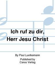 I cry to thee, Lord Jesus Christ (Ich ruf zu dir, Herr Jesu Christ)