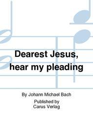 Dearest Jesus, hear my pleading (Liebster Jesu, hor mein Flehen)