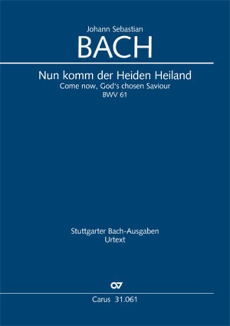 Now come, the nation's Saviour (Nun komm, der Heiden Heiland)