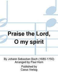 Praise the Lord, O my spirit (Lobe den Herrn, o meine Seele)