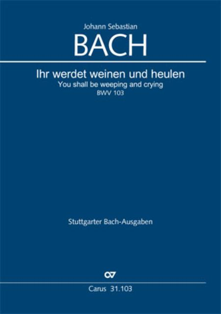 You shall be weeping and crying (Ihr werdet weinen und heulen)