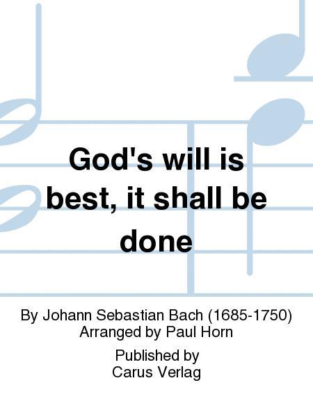 God's will is best, it shall be done (Was mein Gott will, das g'scheh allzeit)