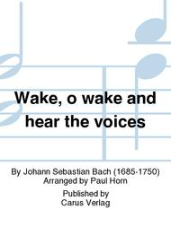 Wake, o wake and hear the voices
