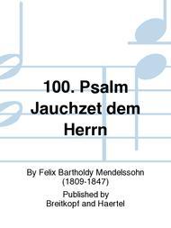 Psalm 100 MWV B 45 Jauchzet dem Herren alle Welt