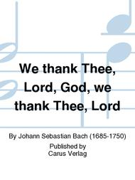 We thank Thee, Lord, God, we thank Thee, Lord (Wir danken dir, Gott, wir danken dir)