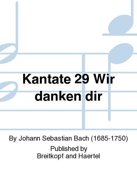 Cantata BWV 29 We praise Thee, O God, we worship Thee
