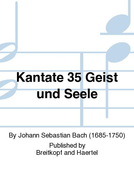 Cantata BWV 35 Soul and body bend before Him