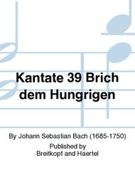 Cantata BWV 39 Give the hungry man thy bread