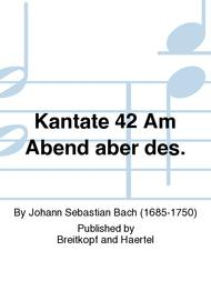 Cantata BWV 42 And the same day, when the evening had fallen