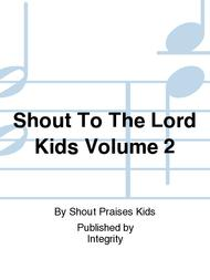 Shout To The Lord Kids Volume 2