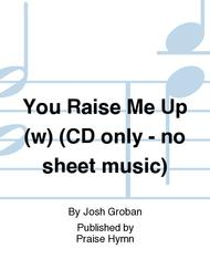 You Raise Me Up (w) (CD only - no sheet music)