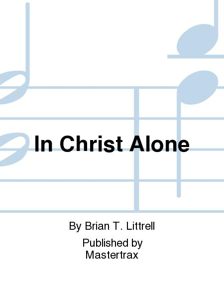 In Christ Alone Sheet Music By Brian T. Littrell - Sheet Music Plus