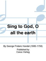 Sing to God, O all the earth (Tochter Zion)