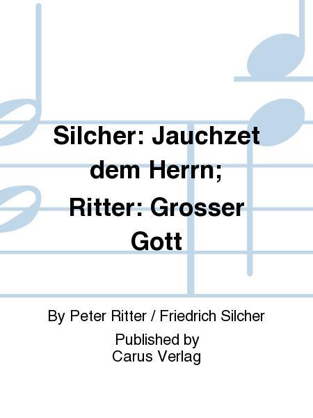 Silcher: Jauchzet dem Herrn; Ritter: Grosser Gott