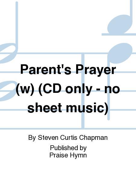 Parent's Prayer (w) (CD only - no sheet music)