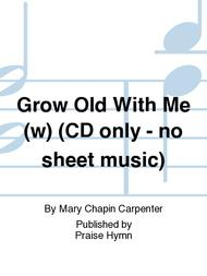 Grow Old With Me (w) (CD only - no sheet music)