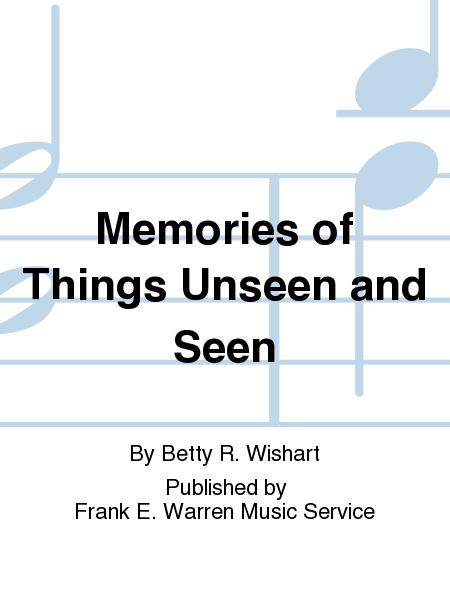 Memories of Things Unseen and Seen