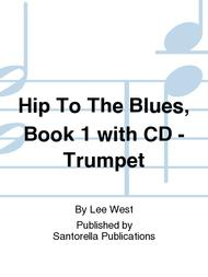 Hip To The Blues, Book 1 with CD - Trumpet