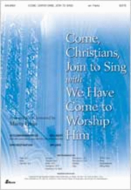 Come, Christians, Join to Sing with We Have Come to Worship Him (Anthem)