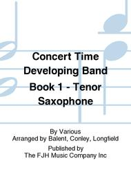 Concert Time Developing Band Book 1 - Tenor Saxophone