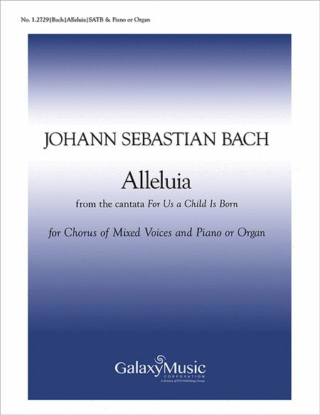 Alleluia from For Us a Child is Born (Uns ist ein Kind geboren) (Cantata No. 142) (Choral Score)