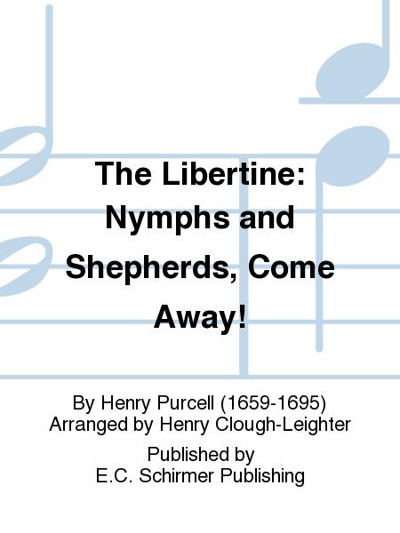 Libertine, The: Nymphs and Shepherds, Come Away!