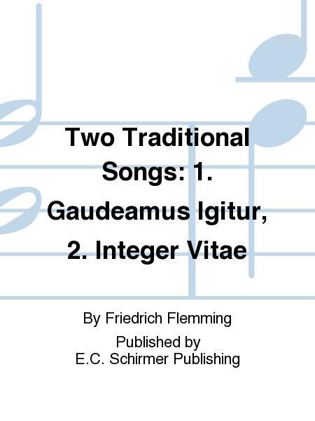 Two Traditional Songs: 1  Gaudeamus Igitur, 2  Integer Vitae