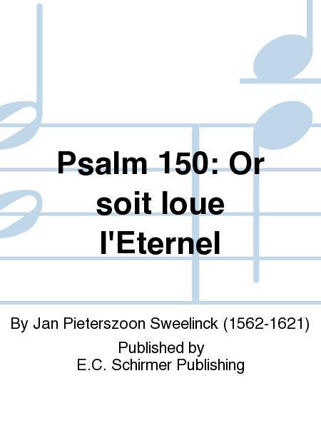 Psalm 150: Or soit loue l'Eternel (Now Praise the Lord)