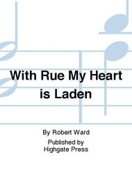 with rue my heart is laden