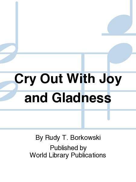 Cry Out With Joy and Gladness