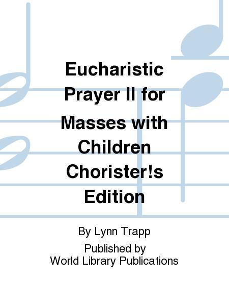 Eucharistic Prayer II for Masses with Children Chorister!s Edition