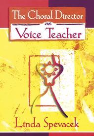 The Choral Director as Voice Teacher